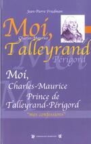 Couverture du livre « Moi, Charles-Maurice, prince de Talleyrand-Périgord » de Jean-Pierre Friedman aux éditions Traboules