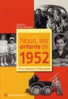 Couverture du livre « Nous, Les Enfants De 1952 ; De La Naissance A L'Age Adulte » de Claudine Romain-Demanie aux éditions Wartberg