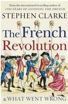 Couverture du livre « The french revolution and what went wrong » de Stephen Clarke aux éditions Random House Uk