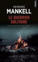 Couverture du livre « Le guerrier solitaire » de Henning Mankell aux éditions Points