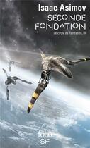 Couverture du livre « Le cycle de fondation t.3 ; seconde fondation » de Isaac Asimov aux éditions Gallimard