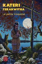 Couverture du livre « Kateri Tekakwitha, la petite iroquoise » de Agnes Richomme aux éditions Clovis