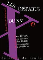 Couverture du livre « Les Disparus Du Xx ; Les 10 000 Mots Disparus Et Les 18 000 Mots Apparus Au Xx Siecle » de Jean-Claude Raimbault aux éditions Editions Du Temps