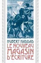 Couverture du livre « Le nouveau magasin d'écriture » de Hubert Haddad aux éditions Zulma