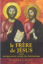Couverture du livre « Le frere de jesus » de Jeffrey J. Butz aux éditions Exclusif
