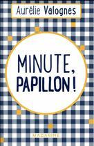 Couverture du livre « Minute, papillon ! » de Aurelie Valognes aux éditions Mazarine