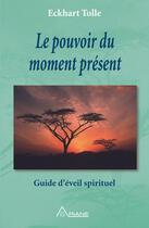 Couverture du livre « Le pouvoir du moment present ; guide d'eveil spirituel » de Eckhart Tolle aux éditions Les Éditions Ariane