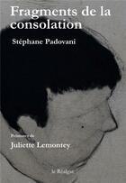 Couverture du livre « Fragments de la consolation » de Stephane Padovani et Juliette Lemontey aux éditions Le Realgar