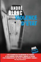 Couverture du livre « Violence d'Etat » de Andre Blanc aux éditions Jigal