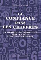 Couverture du livre « La confiance dans les chiffres ; la recherche de l'objectivité dans la science et dans la vie publique » de Theodore M. Porter aux éditions Belles Lettres