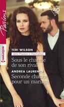 Couverture du livre « Sous le charme de son rival ; seconde chance pour un mariage » de Andrea Laurence et Teri Wilson aux éditions Harlequin