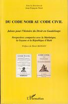Couverture du livre « Du code noir au code civil ; jalons pour l'histoire du droit en Guadeloupe ; perspectives comparées avec la Martinique, Guyane et la république d'Haïti » de Jean-Francois Niort aux éditions L'harmattan