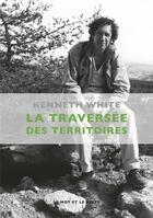 Couverture du livre « La traversée des territoires » de Kenneth White aux éditions Le Mot Et Le Reste
