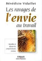 Couverture du livre « Les ravages de l'envie au travail ; identifier et déjouer les comportements envieux » de Benedicte Vidaillet aux éditions Organisation