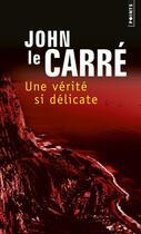 Couverture du livre « Une vérité si délicate » de John Le Carre aux éditions Points
