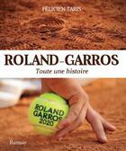 Couverture du livre « Roland-Garros ; toute une histoire (édition 2020) » de Felicien Taris aux éditions Ramsay