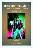Couverture du livre « Jean-Michel Jarre ; le magicien du son et de la lumière (2e édition) » de Michael Duguay aux éditions Coetquen Editions