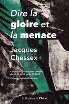 Couverture du livre « Dire la gloire et la menace » de Jacques Chessex aux éditions Éditions De L'aire