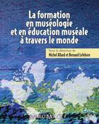 Couverture du livre « La formation en muséologie et en éducation muséale à travers le monde » de Michel Allard et Bernard Lefebvre aux éditions Multimondes