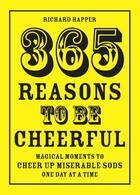 Couverture du livre « 365 Reasons To Be Cheerful » de Richard Happer aux éditions Pavilion Books Company Limited