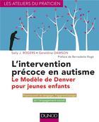 Couverture du livre « L'intervention précoce en autisme ; le modèle de Denver pour jeunes enfants » de Sally J. Rogers et Geraldine Dawson aux éditions Dunod