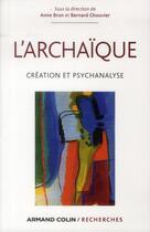 Couverture du livre « Psychanalyse de l'archaïque » de Anne Brun et Bernard Chouvier aux éditions Armand Colin