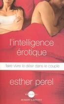 Couverture du livre « L'intelligence érotique ; faire vivre le désir dans le couple » de Esther Perel aux éditions Robert Laffont