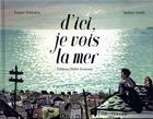 Couverture du livre « D'ici, je vois la mer » de Sydney Smith et Joanne Schwartz aux éditions Didier Jeunesse