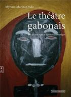 Couverture du livre « Le théâtre gabonais du jeu scénique à l'écriture dramatique » de Marina Ondo aux éditions Complicites