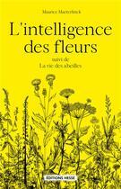 Couverture du livre « L'intelligence des fleurs ; la vie des abeilles » de Maurice Maeterlinck aux éditions Hesse