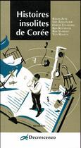 Couverture du livre « Histoires insolites de Corée » de Collectif aux éditions Decrescenzo