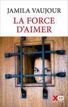 Couverture du livre « La force d'aimer » de Jamila Vaujour aux éditions Xo
