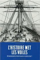 Couverture du livre « L'histoire met les voiles : 30 événements historiques en pleine mer ! » de Dubois-Collet Sophie aux éditions L'opportun