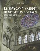 Couverture du livre « Le rayonnement de Notre-Dame de Paris dans ses paroisses ; 1170-1300 » de Michel Lheure aux éditions Picard