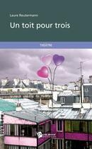 Couverture du livre « Un toit pour trois » de Laure Reutermann aux éditions Publibook