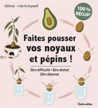 Couverture du livre « Faites pousser vos noyaux et pépins ! » de Celine I Do It Myself aux éditions Rustica