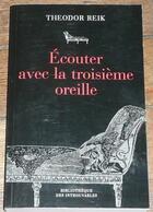 Couverture du livre « Écouter avec la troisième oreille » de Theodor Reik aux éditions Bibliotheque Des Introuvables
