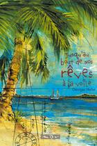 Couverture du livre « Jusqu'au bout de nos reves a la voile » de Pascal Halley aux éditions Maitres Du Vent