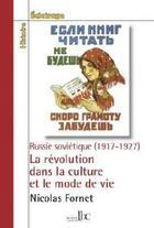 Couverture du livre « La révolution dans la culture et le mode de vie ; Russie soviétique (1917-1927) » de Nicolas Fornet aux éditions Les Bons Caracteres