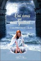 Couverture du livre « Ces âmes qui nous quittent... 12 récits véridiques venus de l'au-delà » de Marie Johanne Croteau-Meurois aux éditions Passe Monde