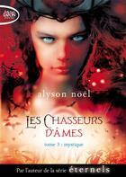 Couverture du livre « Les chasseurs d'âmes t.3 ; mystique » de Alyson Noel aux éditions Michel Lafon Poche
