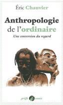 Couverture du livre « L'anthropologie de l'ordinaire ; une conversion du regard » de Eric Chauvier aux éditions Anacharsis