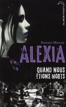 Couverture du livre « Alexia ; quand nous étions morts » de Francesca Miralles aux éditions Black Moon