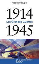 Couverture du livre « Les Grandes Guerres ; 1914-1945 » de Nicolas Beaupre aux éditions Gallimard