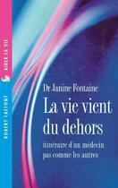 Couverture du livre « La vie vient du dehors ; itinéraire d'un médecin pas comme les autres » de Janine Fontaine aux éditions Robert Laffont