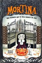 Couverture du livre « Mortina t.1 ; une histoire qui te fera mourir de rire » de Barbara Cantini aux éditions Albin Michel Jeunesse