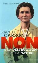 Couverture du livre « Rachel Carson : non à la destruction de la nature » de Isabelle Collombat et Francois Roca aux éditions Actes Sud Junior
