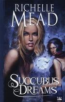 Couverture du livre « Succubus dreams t.3 » de Richelle Mead aux éditions Bragelonne