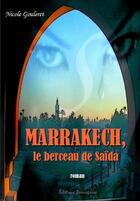 Couverture du livre « Marrakech, le berceau de Saïda » de Nicole Gouleret aux éditions Beaurepaire