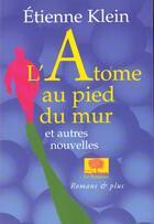 Couverture du livre « L'atome au pied du mur ; et autres nouvelles » de Etienne Klein aux éditions Le Pommier